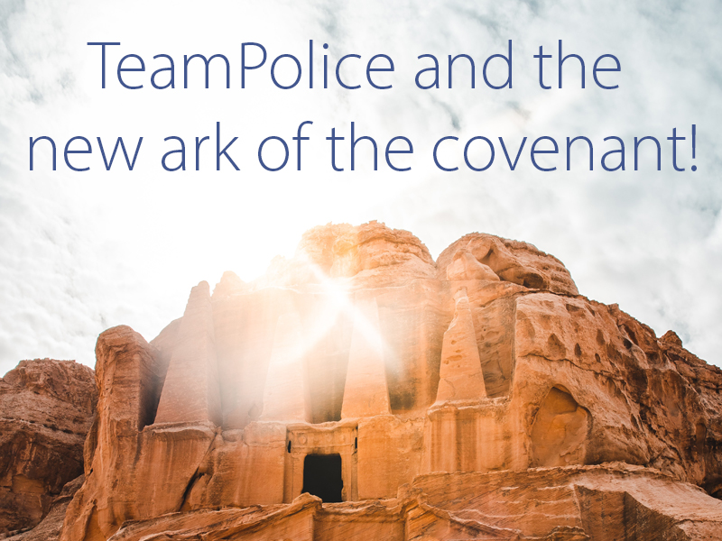TeamPolice and the new ark of the covenant!